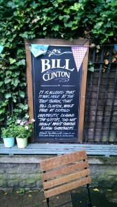 Bill Clinton: It is alleged that it was here at the Turf Tavern, that Bill Clinton, while here at Oxford University, during the sixties, 'did not inhale' whilst smoking illegal substances...what he does with cigars in his own time is his business.
